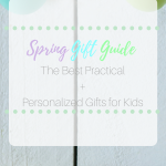 Spring Gift Guide: The Best Practical and Personalized Gifts for Kids